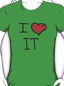 i love it  T-Shirt