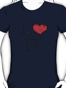 i love it  T-Shirt