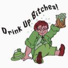 Irish Drink Up Bitches by HolidayT-Shirts