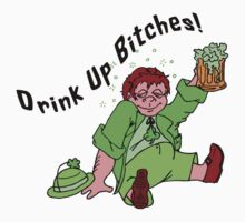 Irish Drink Up Bitches by HolidayT-Shirts