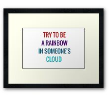 Try to be a rainbow in someone's cloud Framed Print
