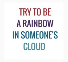 Try to be a rainbow in someone's cloud One Piece - Short Sleeve