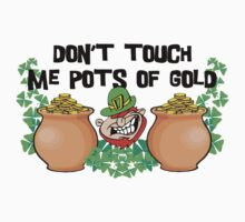 Don't Touch Me Pots of Gold Irish by HolidayT-Shirts