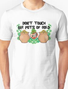 Don't Touch Me Pots of Gold Irish Unisex T-Shirt