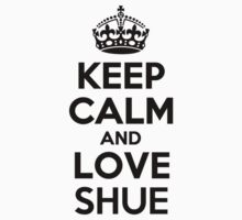 Keep Calm and Love SHUE by brennagec