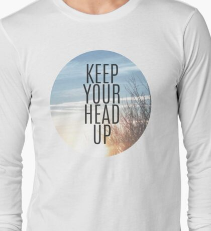 Keep Your Head Up  Long Sleeve T-Shirt