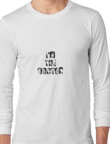 I'M THE DOCTOR Long Sleeve T-Shirt