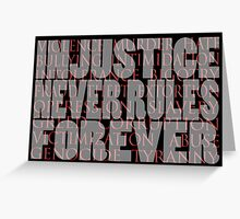 injustice never rules forever Greeting Card