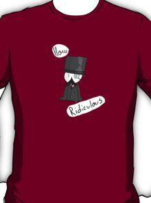 How Ridiculous  T-Shirt