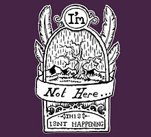 I'm Not Here, This is'nt Happening. Unisex T-Shirt