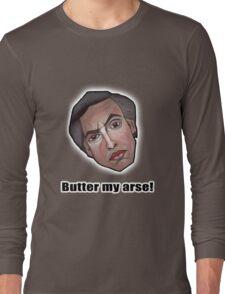 Butter my arse! - Alan Partridge Tee Long Sleeve T-Shirt