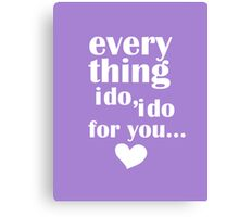 Everything I Do... Canvas Print