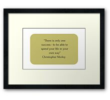 """""""There is only one success - to be able to spend your life in your own way"""" Christopher Morley     Framed Print"""