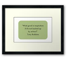 """What good is inspiration  if it's not backed up  by action?""  Tony Robbins   Framed Print"