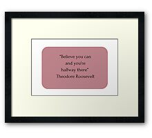 """""""Believe you can  and you're  halfway there""""  Theodore Roosevelt   Framed Print"""