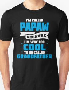 I'm Called Papaw Because I'm Way Too Cool To Be Called Grandfather T-Shirt