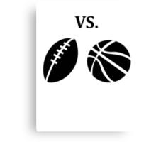 football vs basketball  Canvas Print