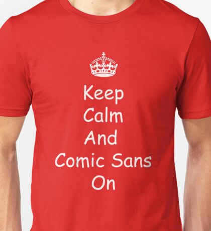 Cause Everyone Loves Comic Sans Unisex T-Shirt
