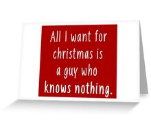 All I want for christmas is a guy who knows nothing 2 Greeting Card