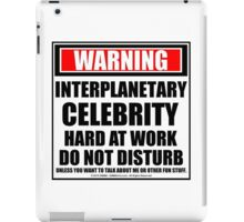 Warning Interplanetary Celebrity Hard At Work Do Not Disturb iPad Case/Skin