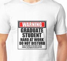 Warning Graduate Student Hard At Work Do Not Disturb Unisex T-Shirt