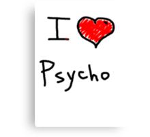 i love psycho  Canvas Print