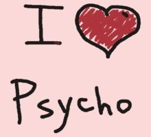 i love psycho  by Tia Knight