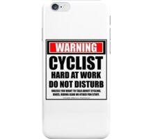 Warning Cyclist Hard At Work Do Not Disturb iPhone Case/Skin