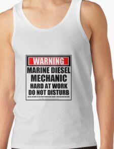 Warning Marine Diesel Mechanic Hard At Work Do Not Disturb Tank Top