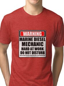 Warning Marine Diesel Mechanic Hard At Work Do Not Disturb Tri-blend T-Shirt