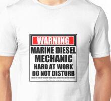 Warning Marine Diesel Mechanic Hard At Work Do Not Disturb Unisex T-Shirt
