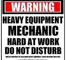 Warning Heavy Equipment Mechanic Hard At Work Do Not Disturb by cmmei