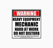 Warning Heavy Equipment Mechanic Hard At Work Do Not Disturb Unisex T-Shirt