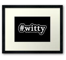 Witty - Hashtag - Black & White Framed Print