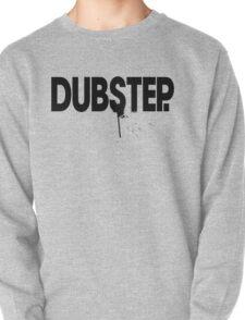 Dubstep.  Pullover