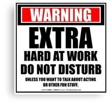 Warning Extra Hard At Work Do Not Disturb Canvas Print