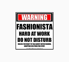 Warning Fashionista At Work Do Not Disturb Unisex T-Shirt