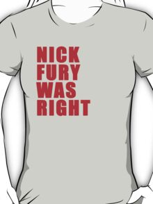 Nick Fury Was Right T-Shirt