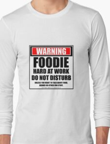 Warning Foodie At Work Do Not Disturb Long Sleeve T-Shirt