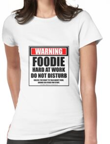 Warning Foodie At Work Do Not Disturb Womens Fitted T-Shirt
