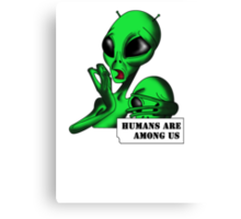 Alien, Humans are Among us ! Canvas Print