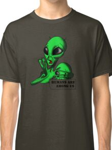 Alien, Humans are Among us ! Classic T-Shirt