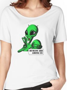 Alien, Humans are Among us ! Women's Relaxed Fit T-Shirt