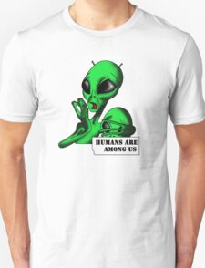 Alien, Humans are Among us ! Unisex T-Shirt