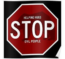 Stop Sign: Helping Hugs Stop Evil People Poster