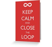 Keep Calm and Close the Loop Greeting Card