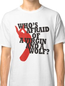 Who's Afraid of a Virgin and a Wolf? Classic T-Shirt