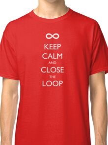Keep Calm and Close the Loop Classic T-Shirt