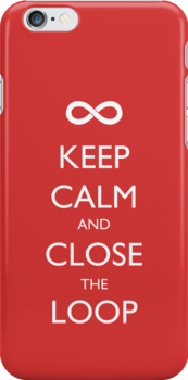 Keep Calm and Close the Loop by perdita00