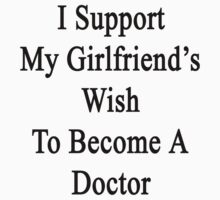 I Support My Girlfriend's Wish To Become A Doctor by supernova23